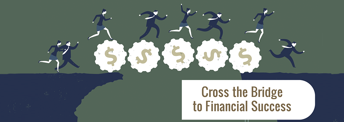 Cross the bridge to financial success